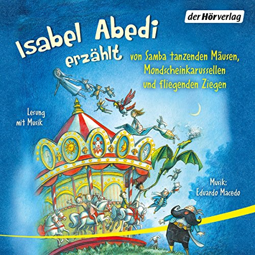 Isabel Abedi erzählt von Samba tanzenden Mäusen, Mondscheinkarussellen und fliegenden Ziegen Titelbild