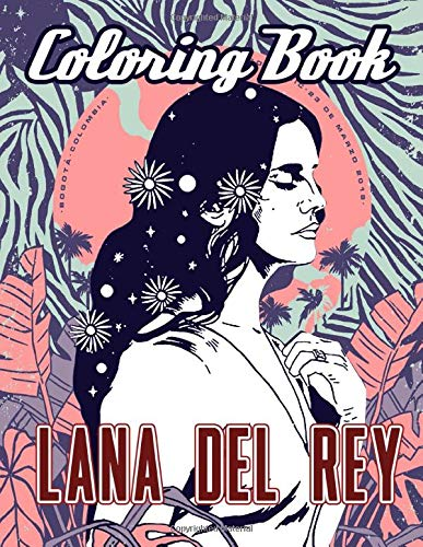 Lana Del Rey Coloring Book: Lana Del Rey Perfect Gift An Adult Coloring Book (Stress Relieving For Anyone)