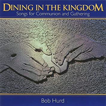 Dining In The Kingdom - Songs For Communion And Gathering