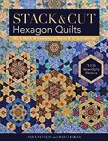 Stack & Cut Hexagon Quilts: Mix & Match 38 Kaleidoscope Blocks & 12 Quilt Settings: New Serendipity Patterns