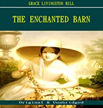 The Enchanted Barn - Grace Livingston Hill (ANNOTATED) (Unabridged Content of Old Version)