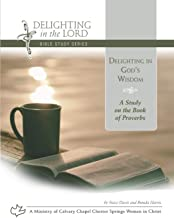 Delighting in God's Wisdom: A Study on the Book of Proverbs (Delighting in the Lord Bible Study)