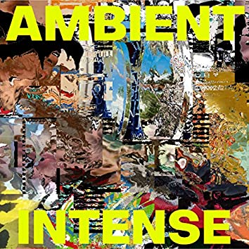 Ambient Intense