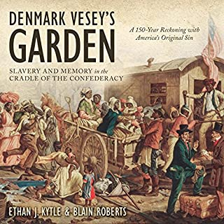 Denmark Vesey's Garden     Slavery and Memory in the Cradle of the Confederacy              Written by:                                                                                                                                 Ethan J. Kytle,                                                                                        Blain Roberts                               Narrated by:                                                                                                                                 Tom Perkins                      Length: 14 hrs and 33 mins     1 rating     Overall 5.0