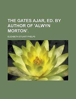 The Gates Ajar, Ed. by Author of 'Alwyn Morton'