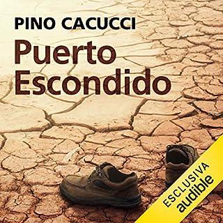 Puerto Escondido                   Di:                                                                                                                                 Pino Cacucci                               Letto da:                                                                                                                                 Jacopo Venturiero                      Durata:  14 ore e 31 min     20 recensioni     Totali 4,2