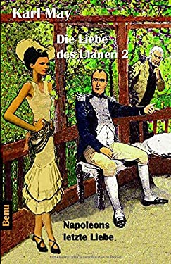 Die Liebe des Ulanen 2 Napoleons letzte Liebe: Abenteuerroman (German Edition)
