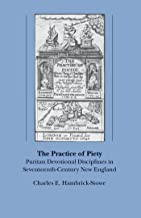 The Practice of Piety: Puritan Devotional Disciplines in Seventeenth-Century New England (Published for the Omohundro Institute of Early American History and Culture, Williamsburg, Virginia)