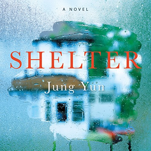 Shelter     A Novel              By:                                                                                                                                 Jung Yun                               Narrated by:                                                                                                                                 Raymond Lee                      Length: 8 hrs and 45 mins     193 ratings     Overall 4.0