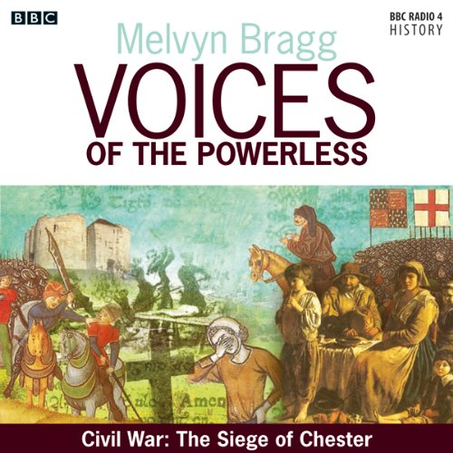Voices of the Powerless: Civil War: The Siege of Chester     Chester, Charles I and Oliver Cromwell              By:                                                                                                                                 Melvyn Bragg                               Narrated by:                                                                                                                                 Melvyn Bragg                      Length: 29 mins     2 ratings     Overall 3.5