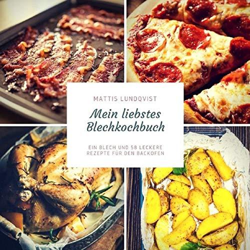 Blech auf! beim Kochen im Ofen / Mein liebstes Blechkochbuch: Ein Blech und 58 leckere Rezepte für den Backofen
