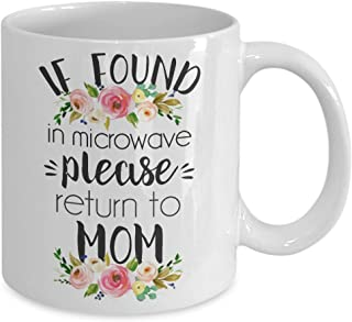 Funny coffee mugs for mom - If Found in microwave , Please Return to Mom Mug 3- Mothers' Day Mug - Gift for Mom - 11OZ White Ceramic coffee mug, Coffee Mugs Tea Cups