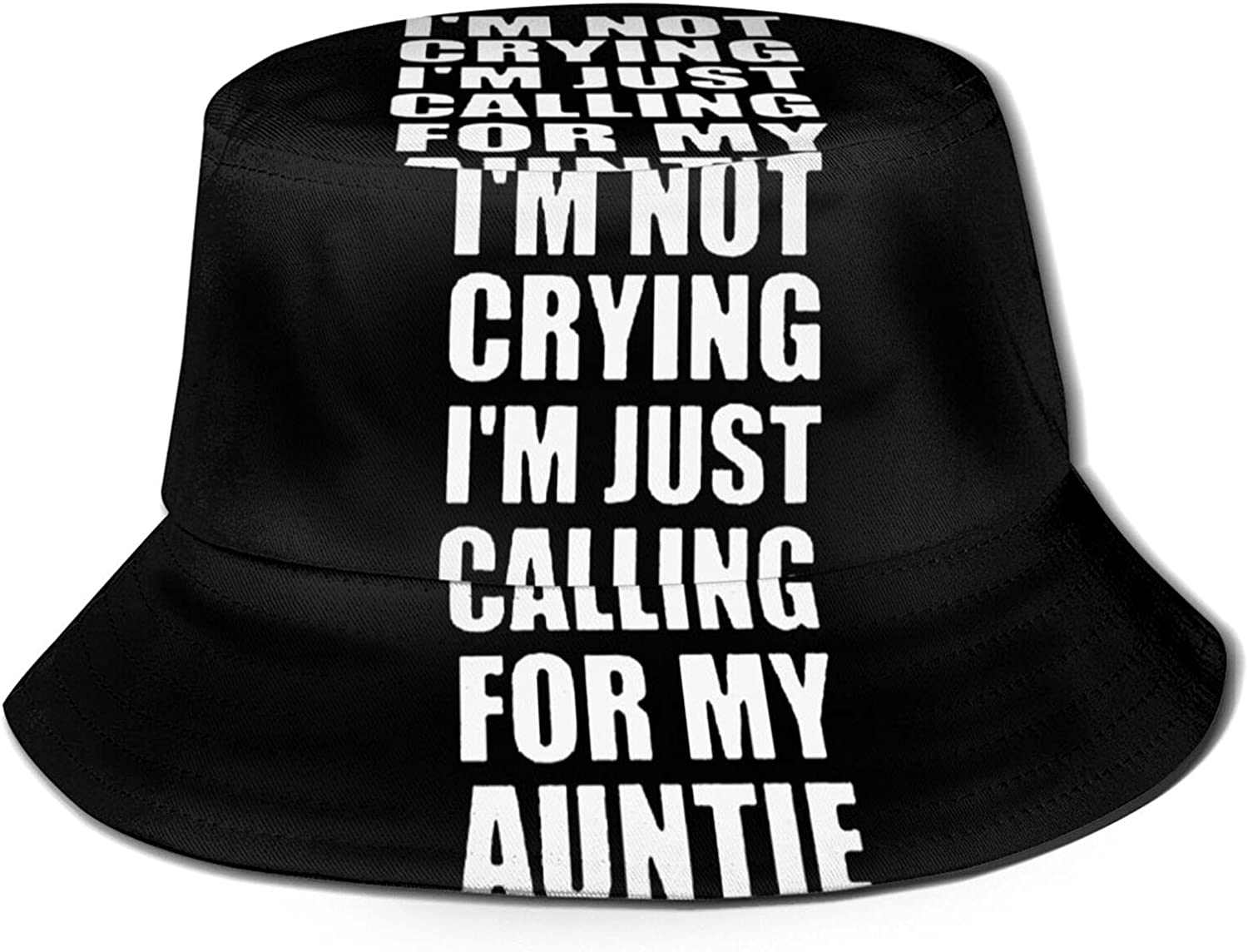 I'm Not Attention brand Crying Just Calling My Auntie Max 87% OFF Unisex Hat Sun Bucket