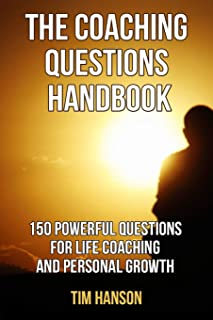 The Coaching Questions Handbook: 150 Powerful Questions for Life Coaching and Personal Growth