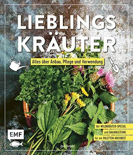 Lieblingskräuter – Alles über Anbau, Pflege und Verwendung: Mit Wildkräuter-Special und Bauanleitung für ein Paletten-Hochbeet