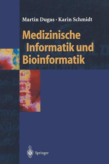 Medizinische Informatik und Bioinformatik: Ein Kompendium für Studium und Praxis