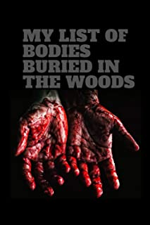 my list of bodies buried in the woods: funny gag gift notebook journal for family, friends, husband, wife , women, men co-...