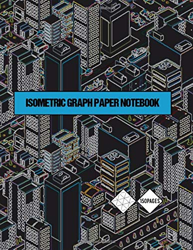 ISOMETRIC GRAPH PAPER NOTEBOOK: Notebook with a isometric graph of equilateral triangle for three dimensional design
