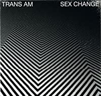 Sex Change by Trans Am (2007-06-06)