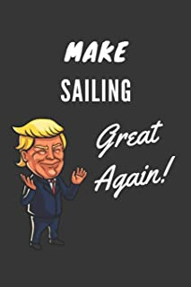 Make Sailing Great Again Notebook: Trump Gag Gift, Lined Journal, 120 Pages, 6 x 9, Matte Finish