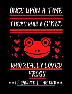 Once Upon A Time There Was A Girl Who Really Loved Frogs: Funny Frog Themed Gift For Women & Girls | Lined Journal Notebook