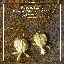 Robert Fuchs : Piano Concerto, Serenade No. 5