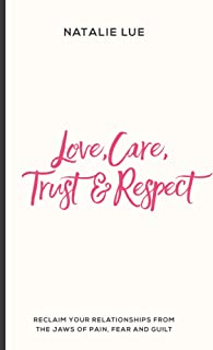 Love, Care, Trust & Respect: Reclaim your relationships from the jaws of pain, fear and guilt