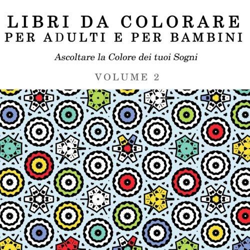 Libri Da Colorare per Adulti e per Bambini: Mandala da Colorare Arte Terapia Antistress Rilassante (Ascoltare la Colore dei tuoi Sogni) (Volume 2) (Italian Edition)