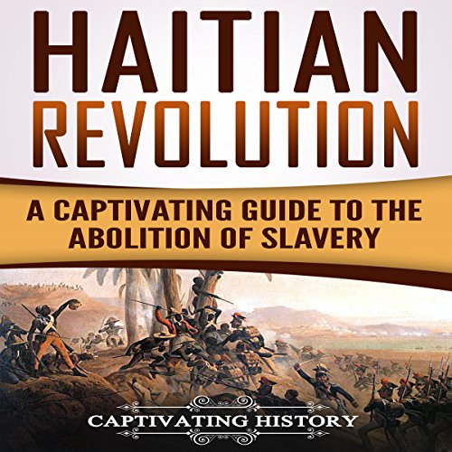 Haitian Revolution: A Captivating Guide to the Abolition of Slavery cover art