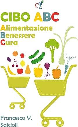 Cibo ABC: Alimentazione Benessere Cura (Le Buone Arti Vol. 3)
