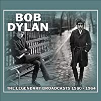 The Legendary Broadcasts 1960 - 1964 by Bob Dylan