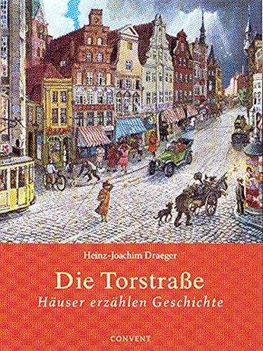 Die Torstrasse: Häuser erzählen Geschichte
