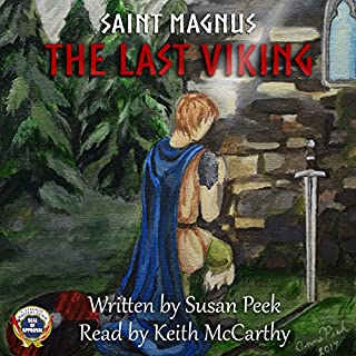Saint Magnus: The Last Viking     God's Forgotten Friends: Lives of Little-Known Saints, Book 1              By:                                                                                                                                 Susan Peek                               Narrated by:                                                                                                                                 Keith McCarthy                      Length: 7 hrs and 10 mins     3 ratings     Overall 5.0
