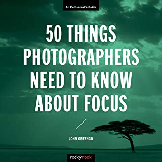 50 Things Photographers Need to Know About Focus (Enthusiast's Guide)