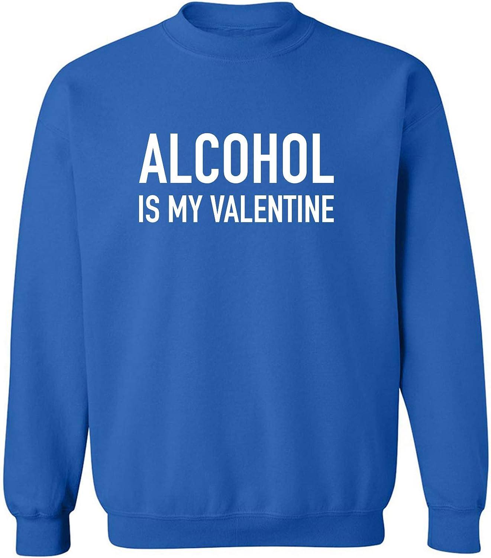 Alcohol Is My Valentine Crewneck Sweatshirt