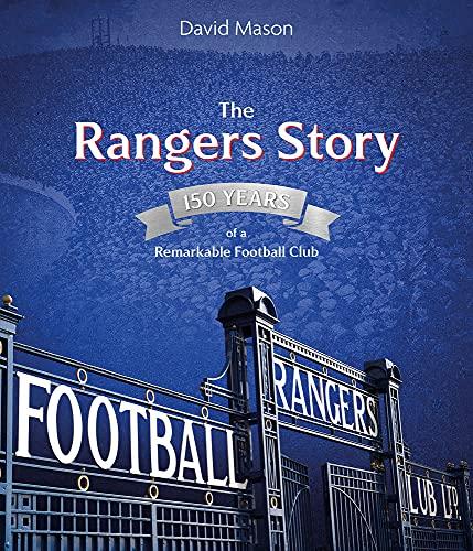 The Rangers Story: 150 Years of a Remarkable Football Club