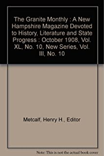 The Granite Monthly : A New Hampshire Magazine Devoted to History, Literature and State Progress : October 1908, Vol. XL, No. 10, New Series, Vol. III, No. 10