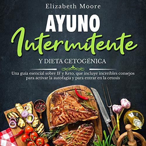 Ayuno Intermitente y Dieta Cetogénica [Intermittent Fasting and Keto Diet] cover art