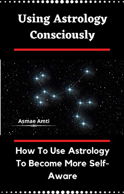 Using Astrology Consciously: How To Use Astrology To Become More Self-Aware (English Edition)