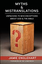 Myths & Mistranslations: Unpacking 70 Misconceptions About God and the Bible