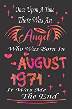Once Upon A Time There was an Angel Who Was Born In August 1971 It Was Me the end: 50th birthday gift for women born in Au...