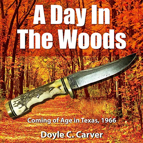 A Day in the Woods     Coming of Age in Texas, 1966              By:                                                                                                                                 Doyle Carver                               Narrated by:                                                                                                                                 George Kastrinos                      Length: 4 hrs and 18 mins     Not rated yet     Overall 0.0