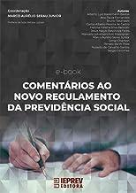 COMENTÁRIOS AO NOVO REGULAMENTO DA PREVIDÊNCIA SOCIAL