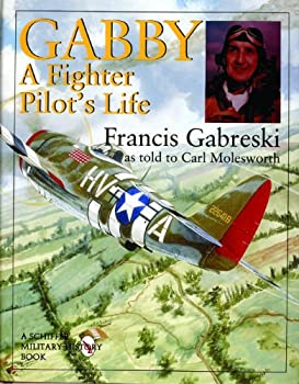 Gabby  A Fighter Pilot s Life  Schiffer Military History