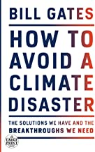 How to Avoid a Climate Disaster: The Solutions We Have and the Breakthroughs We Need (Random House Large Print)