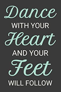 Dance With Your Heart and Your Feet Will Follow: Dancer Journal Dancing Blank Lined Notebook