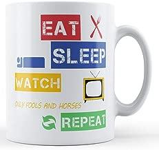 Eat, Sleep, Watch Only Fools and Horses, Repeat Printed Mug