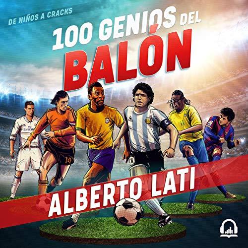 100 genios del balón [100 Soccer Geniuses] audiobook cover art