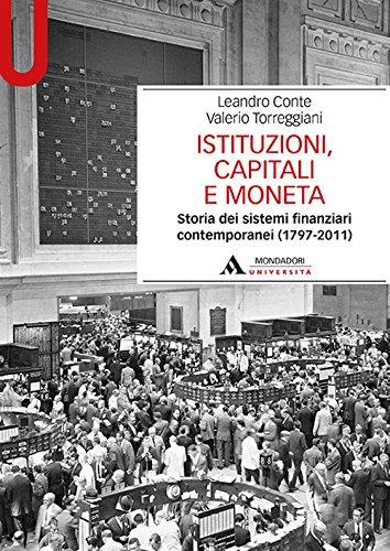 Istituzioni, capitali e moneta. Storia dei sistemi finanziari contemporanei (1797-2011)