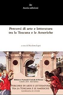 Percorsi di arte e letteratura tra la Toscana e le Americhe: Atti della giornata di Studi Biblioteca Nazionale Centrale di Firenze, 3 Ottobre 2014 (Italian Edition)